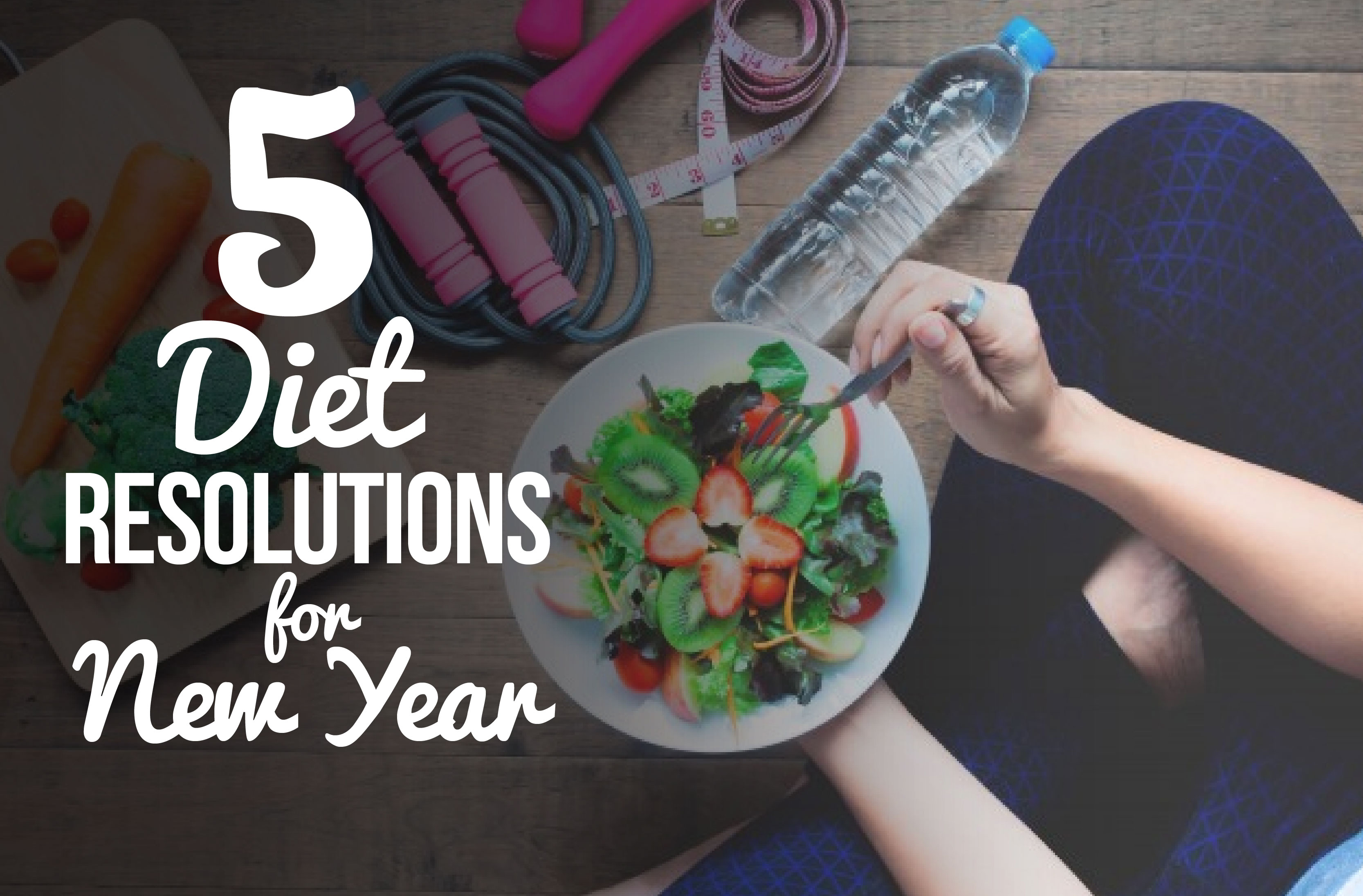 5 Diet Resolutions for New Year